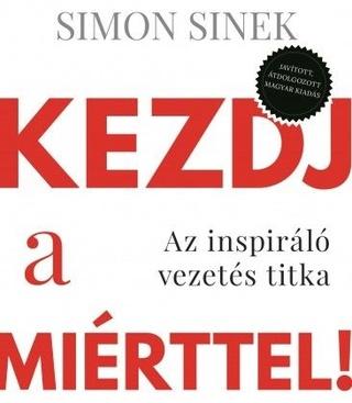 Simon Sinek - Kezdj a miérttel!
