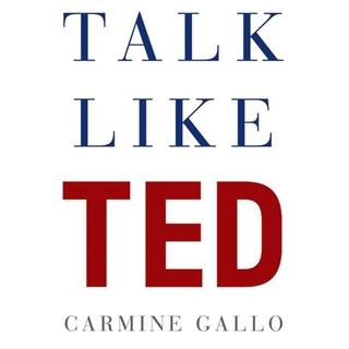 Carmine Gallo - Talk Like TED